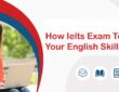 How Ielts Exam Test Your English Skills